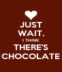 JUST WAIT, I THINK THERE'S CHOCOLATE - Personalised Poster A4 size
