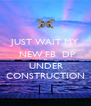JUST WAIT MY  NEW FB  DP  IS  UNDER CONSTRUCTION - Personalised Poster A4 size