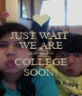 JUST WAIT  WE ARE GOING TO COLLEGE SOON! - Personalised Poster A4 size