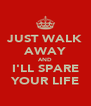 JUST WALK AWAY AND I'LL SPARE YOUR LIFE - Personalised Poster A4 size