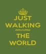 JUST WALKING AROUND THE WORLD - Personalised Poster A4 size