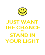JUST WANT THE CHANCE TO STAND IN YOUR LIGHT - Personalised Poster A4 size