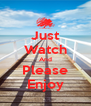 Just Watch And Please Enjoy - Personalised Poster A4 size