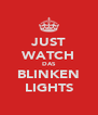 JUST WATCH DAS BLINKEN LIGHTS - Personalised Poster A4 size