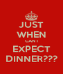 JUST WHEN CAN I EXPECT DINNER??? - Personalised Poster A4 size