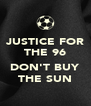 JUSTICE FOR THE 96  DON'T BUY THE SUN - Personalised Poster A4 size