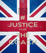 # JUSTICE FOR THE COACH - Personalised Poster A4 size