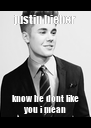 justin bieber know he dont like you i mean - Personalised Poster A4 size