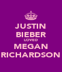JUSTIN BIEBER LOVED MEGAN RICHARDSON - Personalised Poster A4 size