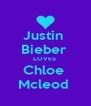 Justin  Bieber  LOVES  Chloe  Mcleod  - Personalised Poster A4 size