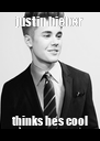 justin bieber thinks hes cool - Personalised Poster A4 size