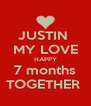JUSTIN  MY LOVE HAPPY 7 months TOGETHER  - Personalised Poster A4 size