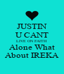 JUSTIN U CANT LIVE ON FAITH Alone What About IREKA - Personalised Poster A4 size