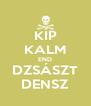 KÍP KALM END DZSÁSZT DENSZ - Personalised Poster A4 size