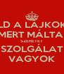 KÜLD A LÁJKOKAT MERT MÁLTAI SZERETET SZOLGÁLAT VAGYOK - Personalised Poster A4 size