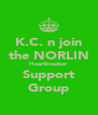 K.C. n join the NORLIN Heartbreaker Support Group - Personalised Poster A4 size