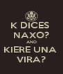 K DICES  NAXO? AND KIERE UNA  VIRA? - Personalised Poster A4 size