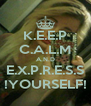K.E.E.P C.A.L.M A.N.D E.X.P.R.E.S.S !YOURSELF! - Personalised Poster A4 size