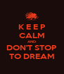 K E E P  CALM AND DON'T STOP  TO DREAM  - Personalised Poster A4 size