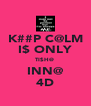 K##P C@LM I$ ONLY TI$H@  INN@ 4D - Personalised Poster A4 size