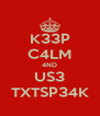 K33P C4LM 4ND US3 TXTSP34K - Personalised Poster A4 size