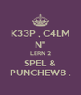 """K33P , C4LM N"""" LERN 2 SPEL & PUNCHEW8 . - Personalised Poster A4 size"""