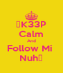 ✷K33P Calm And Follow Mi  Nuh✷ - Personalised Poster A4 size