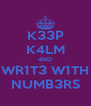 K33P K4LM 4ND WR1T3 W1TH NUMB3RS - Personalised Poster A4 size