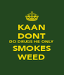 KAAN DONT DO DRUGS HE ONLY SMOKES WEED - Personalised Poster A4 size