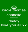 kacie,thomas chanelle mercedes daddy love you all xx - Personalised Poster A4 size