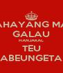 KAHAYANG MAH GALAU HANJAKAL TEU KABEUNGETAN - Personalised Poster A4 size