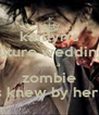 kaitlyn's future wedding she's a zombie i always knew by her actions - Personalised Poster A4 size