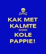 KAK MET KALMTE GOOI KOLE PAPPIE! - Personalised Poster A4 size