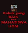 Kakak yang BAIK  adalah  MAHASISWA UGM  - Personalised Poster A4 size