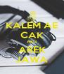 KALEM AE CAK AKU AREK JAWA - Personalised Poster A4 size