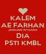 KALEM AE FARHAN JANGAN NYERAH DIA PSTI KMBL - Personalised Poster A4 size