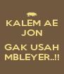KALEM AE JON  GAK USAH MBLEYER..!! - Personalised Poster A4 size
