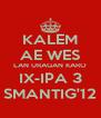 KALEM AE WES LAN URAGAN KARO IX-IPA 3 SMANTIG'12 - Personalised Poster A4 size