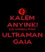KALEM ANYINK! DA URANG MAH ULTRAMAN GAIA - Personalised Poster A4 size