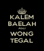 KALEM BAELAH ASLI WONG TEGAL - Personalised Poster A4 size