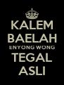 KALEM BAELAH ENYONG WONG TEGAL ASLI - Personalised Poster A4 size