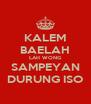 KALEM BAELAH LAH WONG SAMPEYAN DURUNG ISO - Personalised Poster A4 size
