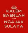 KALEM BAENLAH AJA NGAJAK SULAYA - Personalised Poster A4 size