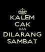 KALEM CAK DAN DILARANG SAMBAT - Personalised Poster A4 size