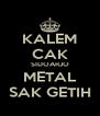 KALEM CAK SIDOARJO METAL SAK GETIH - Personalised Poster A4 size