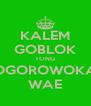 KALEM GOBLOK TONG GOGOROWOKAN WAE - Personalised Poster A4 size