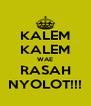 KALEM KALEM WAE RASAH NYOLOT!!! - Personalised Poster A4 size