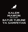 KALEM MAWON KULO SAIKI BATUR TURUNE YA SAMPEYAN - Personalised Poster A4 size
