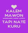 KALEM MAWON SANAJAN SAIKI LEMU TAPI NATE KURU - Personalised Poster A4 size