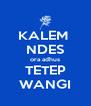 KALEM  NDES ora adhus TETEP WANGI - Personalised Poster A4 size